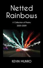 Netted Rainbows a Collection of Poetry 2005-2009