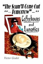 The Scum'll Come Out Tomorrow - A Tale of Coffeehouses and Lunatics af Victor Godot