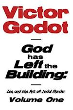 God Has Left the Building - Zen and the Art of Serial Murder - Volume One af Victor Godot