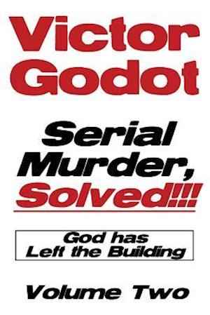 Bog, paperback Serial Murder, Solved!!! - God Has Left the Building - Volume Two af Victor Godot