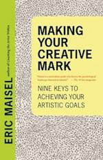 Making Your Creative Mark af Eric Maisel