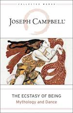 The Ecstasy of Being (Collected Works of Joseph Campbell)