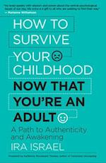 How to Survive Your Childhood Now That You're an Adult