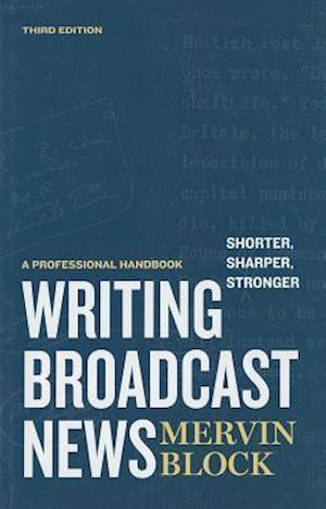 Writing Broadcast News - Shorter, Sharper, Stronger: A Professional Handbook