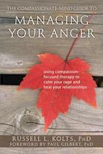 The Compassionate-Mind Guide to Managing Your Anger af Russell L. Kolts