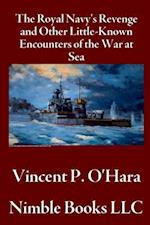 The Royal Navy's Revenge and Other Little-Known Encounters of the War at Sea af Vincent P. O'Hara