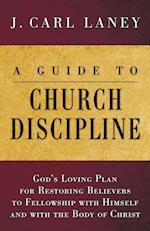 A Guide to Church Discipline af J. Carl Laney