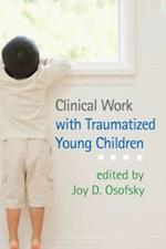 Clinical Work with Traumatized Young Children af Alicia F Lieberman, Joy D Osofsky