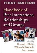 Handbook of Peer Interactions, Relationships, and Groups (The Guilford Series on Social and Emotional Development)