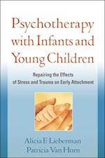Psychotherapy with Infants and Young Children af Alicia F Lieberman, Patricia van Horn