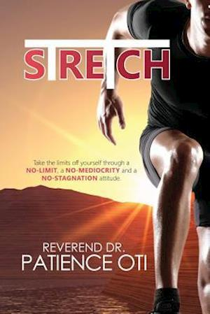 Stretch: Take the limits off yourself through a NO-LIMIT, a NO-MEDIOCRITY and a NO-STAGNATION attitude