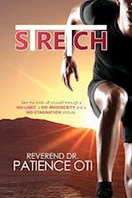 Stretch: Take the limits off yourself through a NO-LIMIT, a NO-MEDIOCRITY and a NO-STAGNATION attitude af Patience Oti