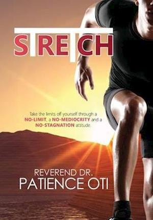 Stretch: Take the limits off yourself through a NO-LIMIT, a NO-MEDIOCRITY and a NO-STAGNATION attitude.