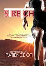 Stretch: Take the limits off yourself through a NO-LIMIT, a NO-MEDIOCRITY and a NO-STAGNATION attitude. af Patience Oti