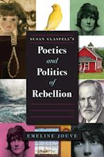 Susan Glaspell's Poetics and Politics of Rebellion (Studies Theatre Hist & Culture)