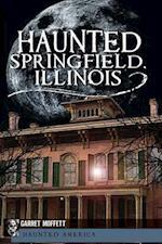 Haunted Springfield, Illinois (Haunted America)