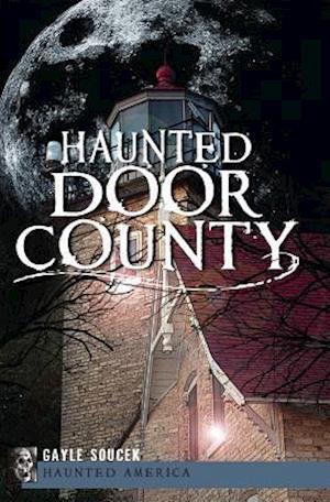 Bog, paperback Haunted Door County af Gayle Soucek