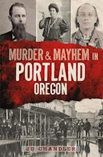 Murder & Mayhem in Portland, Oregon (Murder & Mayhem)