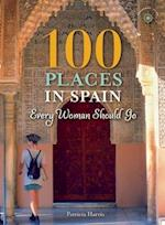 100 Places in Spain Every Woman Should Go (100 Places)