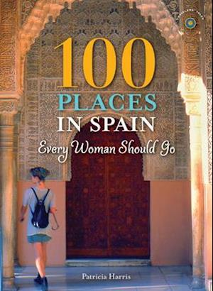 100 Places in Spain Every Woman Should Go af Patricia Harris