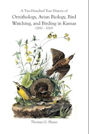 A Two-Hundred Year History of Ornithology, Avian Biology, Bird Watching, and Birding in Kansas (1810-2010)