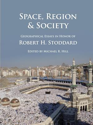 Bog, hæftet Space, Region & Society: Geographical Essays in Honor of Robert H. Stoddard af Michael Hill