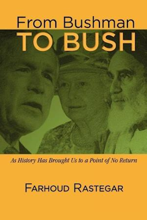 From Bushman to Bush: As History Has Brought Us to a Point of No Return