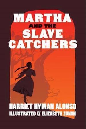 Martha and the Slave Catchers af Harriet Hyman Alonso