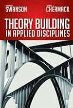 Theory Building in Applied Disciplines af Richard A. Swanson, Thomas J. Chermack