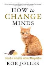How to Change Minds af Rob Jolles, Robert L. Jolles