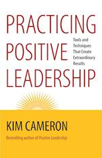 Practicing Positive Leadership; Tools and Techniques That Create Extraordinary Results (AgencyDistributed)