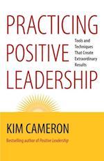 Practicing Positive Leadership (Bk Business)
