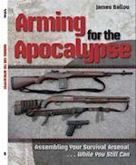Arming for the Apocalypse af James Ballou