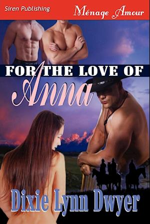 Bog, hæftet For the Love of Anna (Siren Publishing Menage Amour) af Dixie Lynn Dwyer