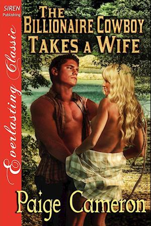 The Billionaire Cowboy Takes a Wife [wives for the Western Billionaires 1] [the Paige Cameron Collection] (Siren Publishing Everlasting Classic)
