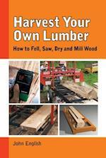 Harvest Your Own Lumber af John English