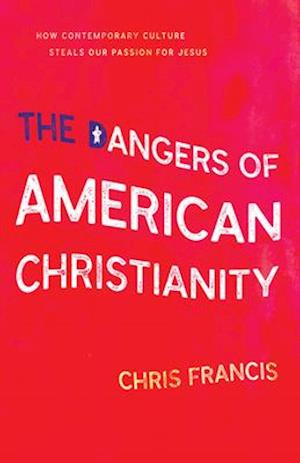Bog, paperback The Dangers of American Christianity af Chris Francis