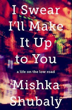 I Swear I'll Make It Up to You af Mishka Shubaly
