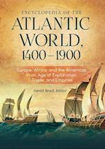 Encyclopedia of the Atlantic World, 1400-1900: Europe, Africa, and the Americas in An Age of Exploration, Trade, and Empires [2 volumes]