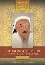 Mongol Empire: A Historical Encyclopedia [2 volumes] (Empires of the World)