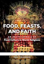 Food, Feasts, and Faith: An Encyclopedia of Food Culture in World Religions [2 volumes]