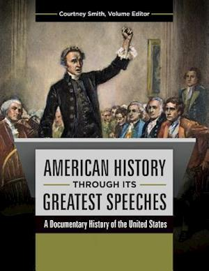 American History through its Greatest Speeches: A Documentary History of the United States [3 volumes] af Courtney Smith, Darryl Mace, Jolyon P. Girard