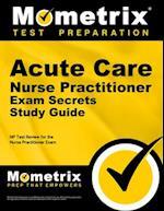 Acute Care Nurse Practitioner Exam Secrets, Study Guide