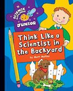 Think Like a Scientist in the Backyard (Science Explorer Junior)
