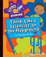 Think Like a Scientist on the Playground (Science Explorer Junior)