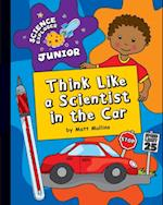 Think Like a Scientist in the Car (Explorer Junior Library Science Explorer Junior)