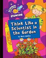Think Like a Scientist in the Garden (Explorer Junior Library Science Explorer Junior)