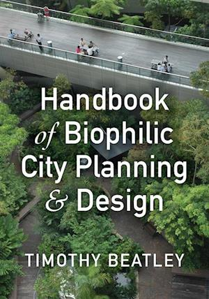 Handbook of Biophilic City Planning & Design af Timothy Beatley