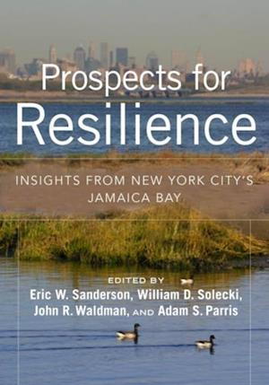 Prospects for Resilience af Eric W. Sanderson, Adam S. Parris, John R. Waldman
