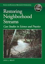 Restoring Neighborhood Streams (The Science and Practice of Ecological Restoration)
